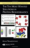 : The Ten Most Wanted Solutions in Protein Bioinformatics (Chapman & Hall/CRC Mathematical and Computational Biology)