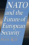 NATO and the Future of European Security, Sean Kay, 0847690008
