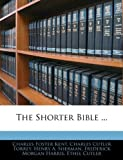The Shorter Bible, Charles Foster Kent and Charles Cutler Torrey, 1144691990