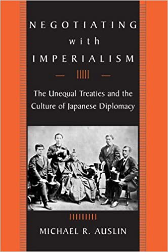 Negotiating with Imperialism: The Unequal Treaties and the Culture of Japanese Diplomacy by Michael R. Auslin (2006-09-15)