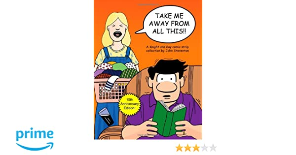 Take Me Away From All This!!: A Knight and Day Comic Strip Collection (Volume 1): John Steventon: 9780615599144: Amazon.com: Books
