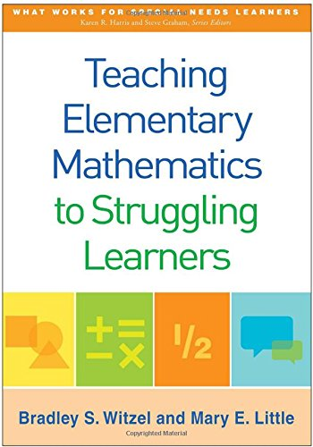 Elementary Education Math - Teaching Elementary Mathematics to Struggling Learners (What Works for Special-Needs Learners)