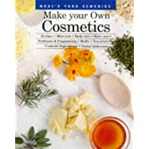 Make Your Own Cosmetics: Recipes, Skin Care, Body Care, Hair Care, Perfumes, and Fragrancing, Herbs, Essential Oils, Cosmetic Ingredients.
