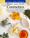 Make Your Own Cosmetics: Recipes, Skin Care, Body Care, Hair Care, Perfumes, and Fragrancing, Herbs, Essential Oils, Cosmetic Ingredients...