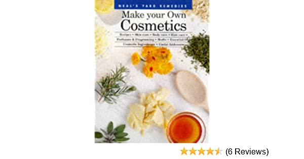 Neal's Yard Remedies Make Your Own Cosmetics illustrated edition Edition
