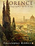 Florence: The Biography of a City by Christopher Hibbert front cover