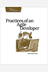 Practices of an Agile Developer: Working in the Real World (Pragmatic Programmers) Kindle Edition