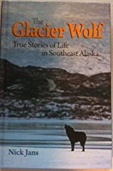 The Glacier Wolf - True Stories of Life in Southeast Alaska