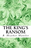 The King's Ransom, B. Heather Mantler, 0986875902