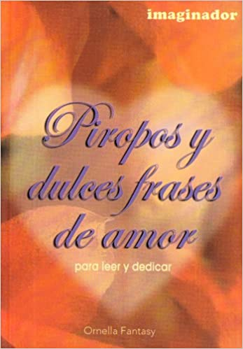 Piropos Y Dulces Frases De Amor Spanish Edition Ornella Fantasy