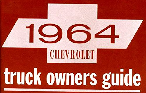 FULLY ILLUSTRATED 1964 CHEVROLET TRUCK & PICKUP FACTORY OWNERS INSTRUCTION & OPERATING MANUAL Series 10-30 C, K, P models 2x4 4x4, ½-1-ton, Suburban, Blazer, P-Chassis, Stepvan, forward control L6, V8 CHEVY ebook