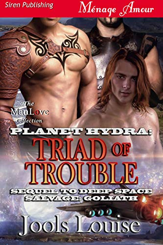 Planet Hydra: Triad of Trouble [Sequel to Deep Space Salvage: Goliath] (Siren Publishing Menage Amour ManLove)