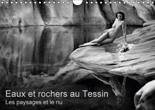 Eaux et Rochers au Tessin - Les Paysages et le Nu 2017: Photos Erotiques au Tessin (Suisse) (Calvendo Art) (French Edition)