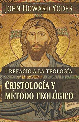 Prefacio a la teologia: Cristologia y metodo teologico (Spanish Edition) [John Howard Yoder] (Tapa Blanda)