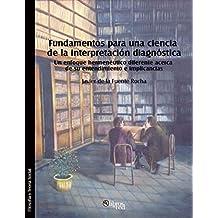 Fundamentos para una ciencia de la interpretación diagnóstica. Un enfoque hermenéutico diferente acerca de su entendimiento e implicancias (Spanish Edition)