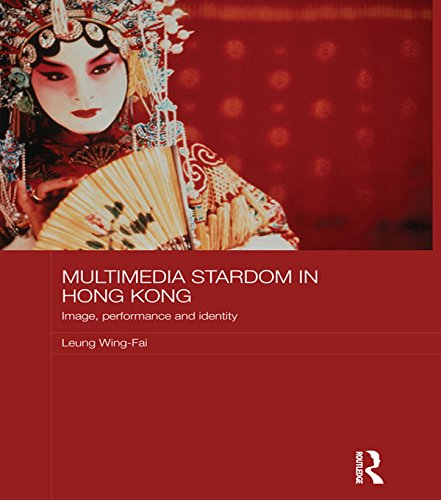 Download Multimedia Stardom in Hong Kong: Image, Performance and Identity (Media, Culture and Social Change in Asia Series) Pdf