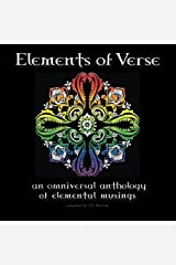 Elements of Verse: An omniversal anthology of elemental musings Paperback