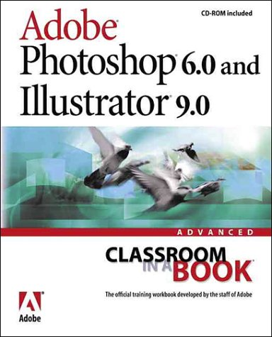 Adobe(R) Photoshop(R) 6.0 and Illustrator(R) 9.0 Advanced Classroom in a Book -