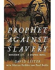 Prophet Against Slavery: Benjamin Lay, A Graphic Novel