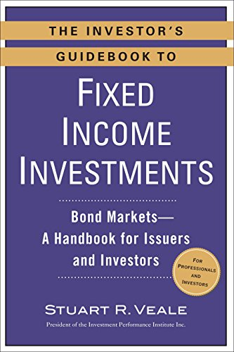 The Investor's Guidebook to Fixed Income Investments: Bond Markets--A Handbook for Issuers and Investors