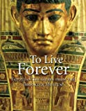 To Live Forever, Edward Bleiberg and Kathlyn M. Cooney, 1904832520