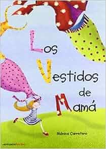 Los vestidos de mamá: Mónica Carretero: 9788492720231: Amazon.com