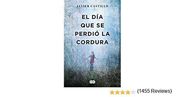 El día que se perdió la cordura eBook: Javier Castillo: Amazon.es ...
