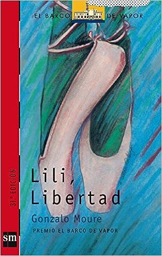 Lili, Libertad (El Barco de Vapor Roja): Amazon.es: Gonzalo Moure Trenor, Alicia Cañas Cortázar: Libros