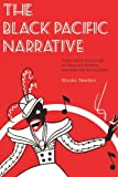The Black Pacific Narrative : Geographic Imaginings of Race and Empire Between the World Wars, Taketani, Etsuko, 161168613X