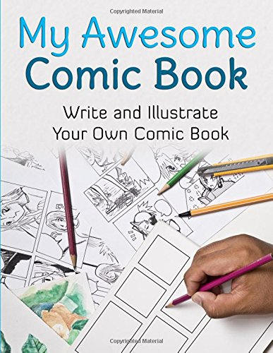 Pdf Graphic Novels My Awesome Comic Book: Write and Illustrate Your Own Comic Book