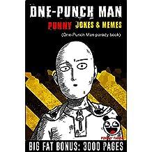 ONE-PUNCH MAN: 100+ Funny Jokes & Memes (One-Punch Man parody book) + BIG FAT BONUS INSIDE