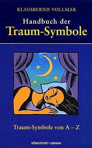 Handbuch der Traum-Symbole: Jubiläumsausgabe. Traum-Symbole von A - Z