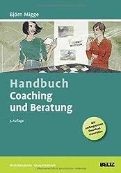 Handbuch Coaching und Beratung: Wirkungsvolle Modelle, kommentierte Falldarstellungen, zahlreiche Übungen. Mit Online-Material (Beltz Weiterbildung)