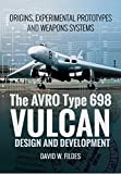 The AVRO Type 698 Vulcan: Design and Development: Origins, Experimental Prototypes and Weapon Systems