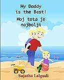 My Daddy is the Best. Moj tata je najbolji: Children's Picture book English Croatian (Bilingual Edition), Childrens Croatian book. Croatian childrens ... Croatian books for children) (Volume 7)