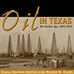 Oil in Texas: The Gusher Age, 1895-1945: Clifton and Shirley Caldwell Texas Heritage Series | Diana Davids Hinton,Roger M. Olien