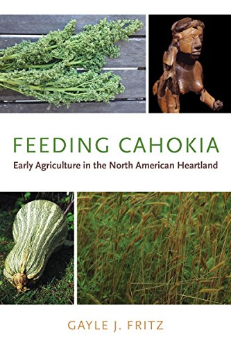 Feeding Cahokia: Early Agriculture in the North American Heartland (Archaeology of Food)