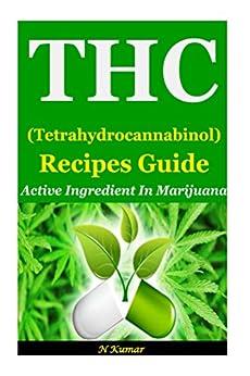 THC (Tetrahydrocannabinol) Recipes Guide: Active Ingredient in Marijuana by [Kumar, N]