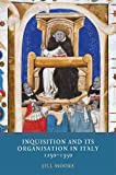 Inquisition and its Organisation in Italy, 1250-1350 (Heresy and Inquisition in the Middle Ages)