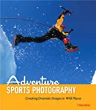 Adventure Sports Photography: Creating Dramatic Images in Wild Places, Best Gadgets