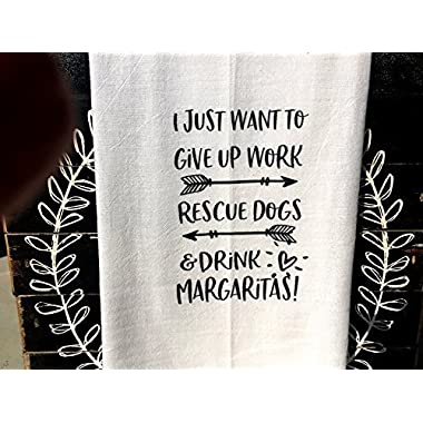 Funny Tea towel I just want to give up work rescue dogs and drink margaritas 28x28  farmhouse Kitchen Décor Dish Rag hostess gift fun gift Wine bag fs180