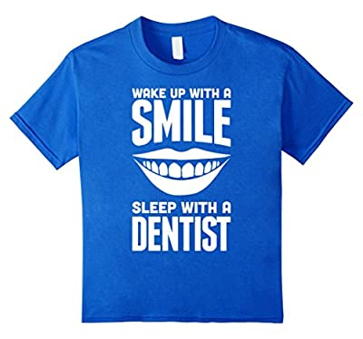 Wake Up With A Smile Sleep With A Dentist Funny Cute Shirt