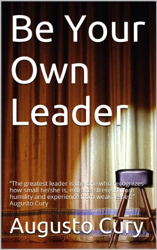 """Be Your Own Leader: """"The greatest leader is the one who recognizes how small he/she is, extracts strength from humility and experience from weaknesses.""""  Augusto Cury (English Edition)"""