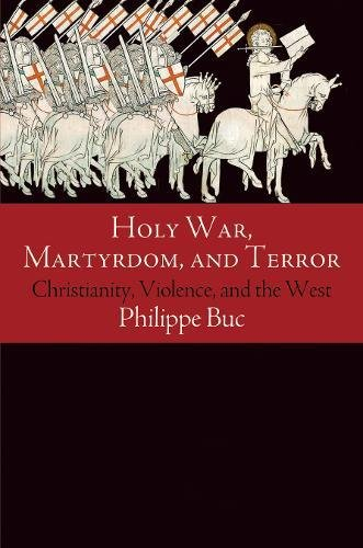 Holy War, Martyrdom, and Terror: Christianity, Violence, and the West (Haney Foundation Series)