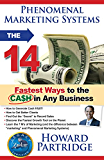 Phenomenal Marketing Systems: The 14 Fastest Ways to the Ca$h in Any Business