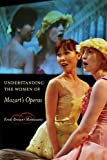 Understanding the Women of Mozart's Operas, Brown-Montesano, Kristi, 0520248023