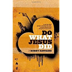 By Robby Dawkins - Do What Jesus Did: A Real-Life Field Guide to Healing the Sick, Routing Demons and Changing Lives Forever (5/16/13)