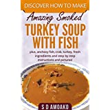 Discover how to make amazing smoked turkey soup with fish: plus anchovy fish, crab,turkey, fresh ingredients and step by step instructions and pictures