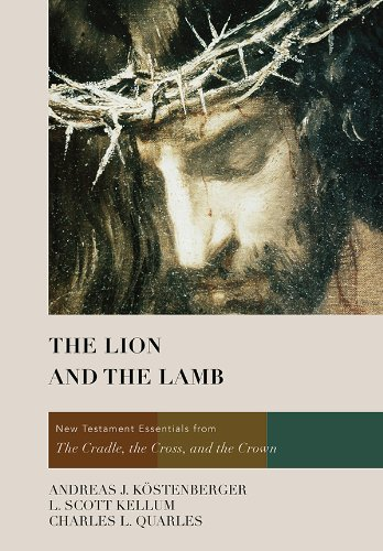 The Lion and the Lamb by [Köstenberger, Andreas J., Kellum, L. Scott, Quarles, Charles L]