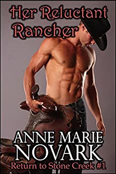 Her Reluctant Rancher (Return to Stone Creek Book 1) by [Novark, Anne Marie]